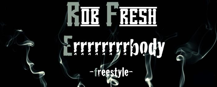 Rob Fresh – Errrrrrrbody (Freestyle)