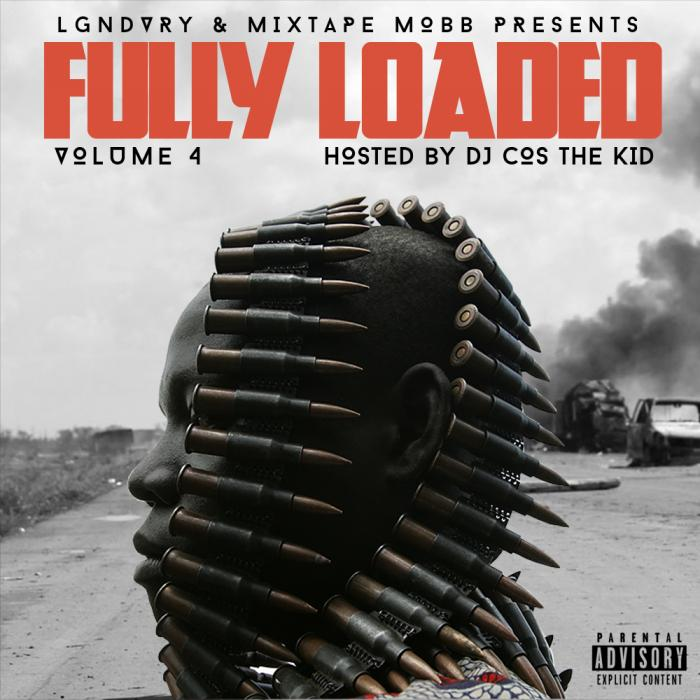 LGNDVRY & Mixtape Mobb – Fully Loaded [Hosted By DJ Cos The Kid]