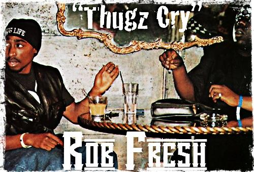 Rob Fresh- Thugz Cry