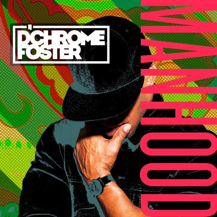 D'Chrome Foster – MANHOOD