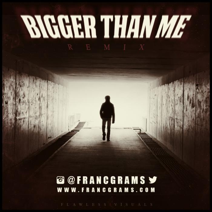 Franc Grams – Bigger Than Me [Remix]