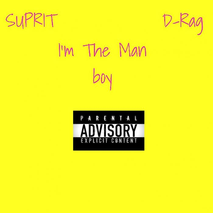 Suprit & D-Rag – I'm The Man (Boy)