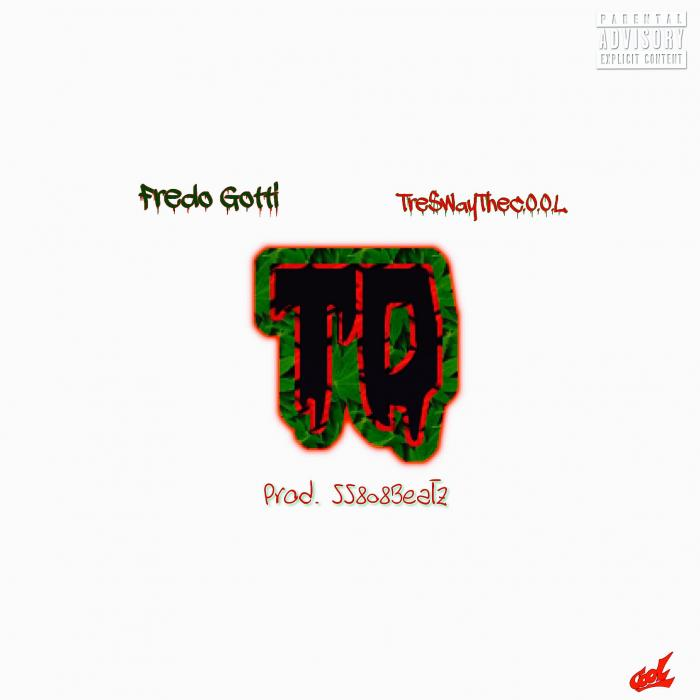 Tre$wayTheC.O.O.L x Fredo Gotti – TD