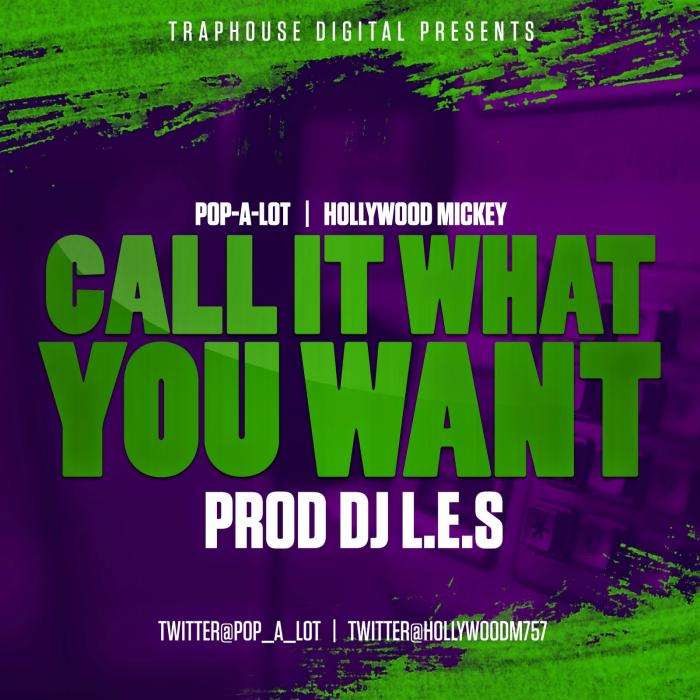 Hollywood Mickey x Pop-A-Lot – Call It What You want