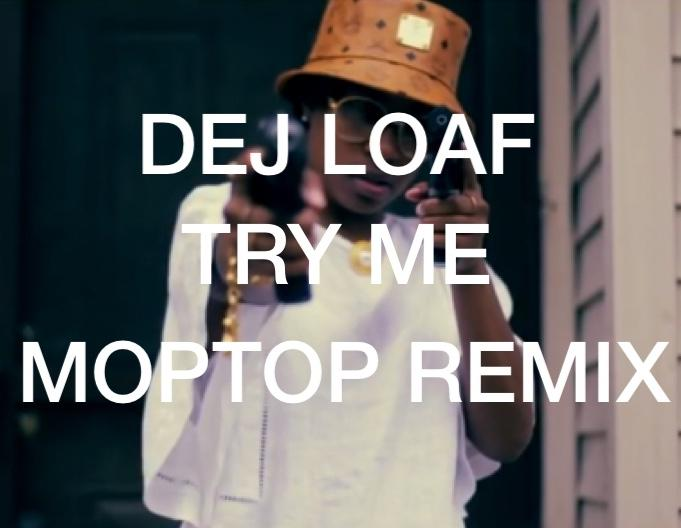 Dej Loaf – Try Me (Moptop Remix)