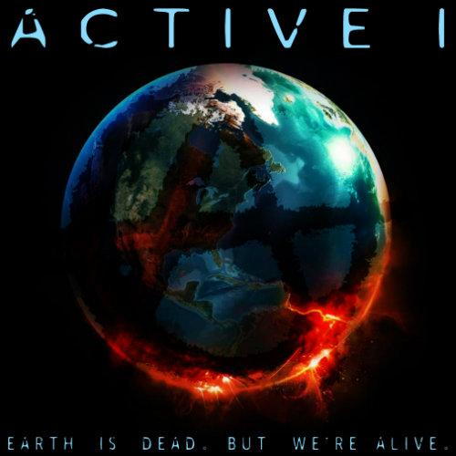 Active I – Earth is Dead but We're Alive