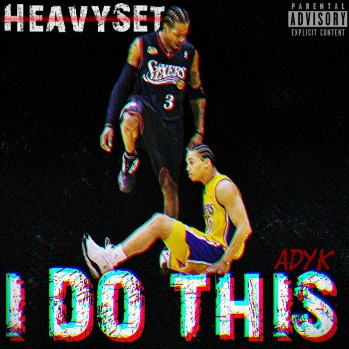HeavySet – I Do This (ADYK)
