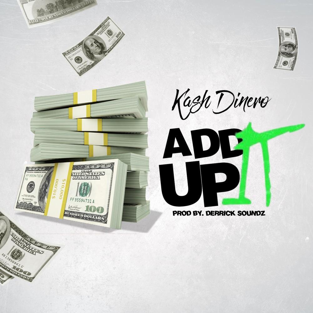 Kash Dinero – Add It Up