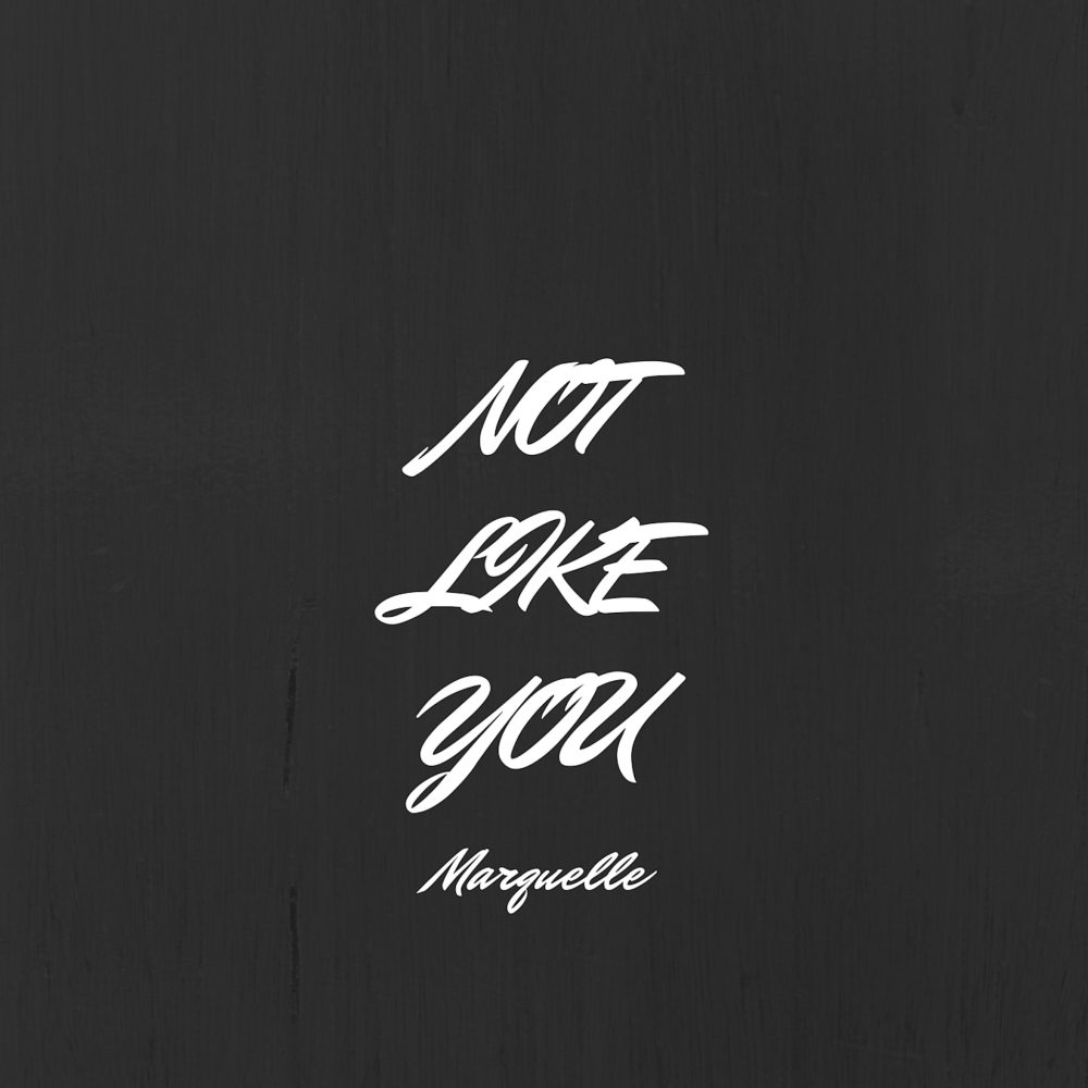 Marquelle – Not Like You