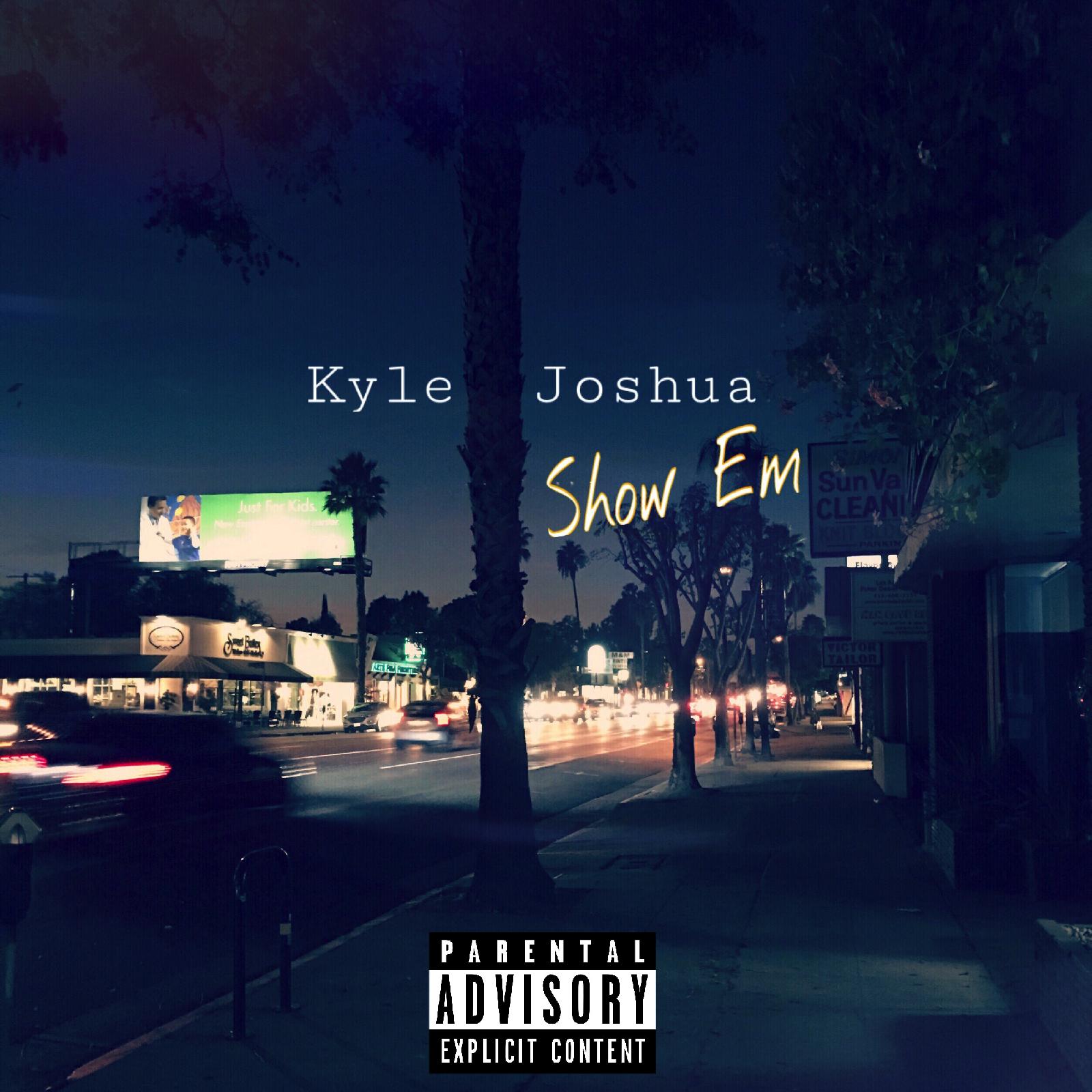 Kyle Joshua – Show Em