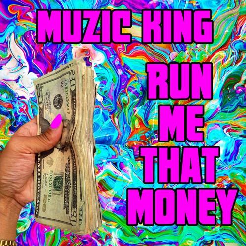 Muzic King – Run Me That Money