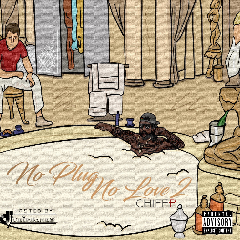 "Chief P – No Plug No Love2 ""Mixtape"""