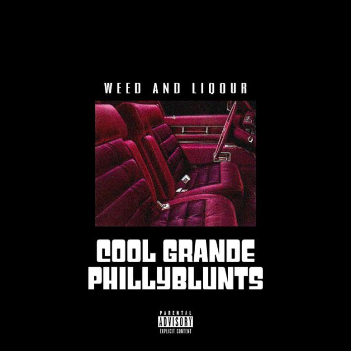 Phillyblunts And Cool Grande – Weed and Liquor | @phillybluntsUS @itsCoolGrande