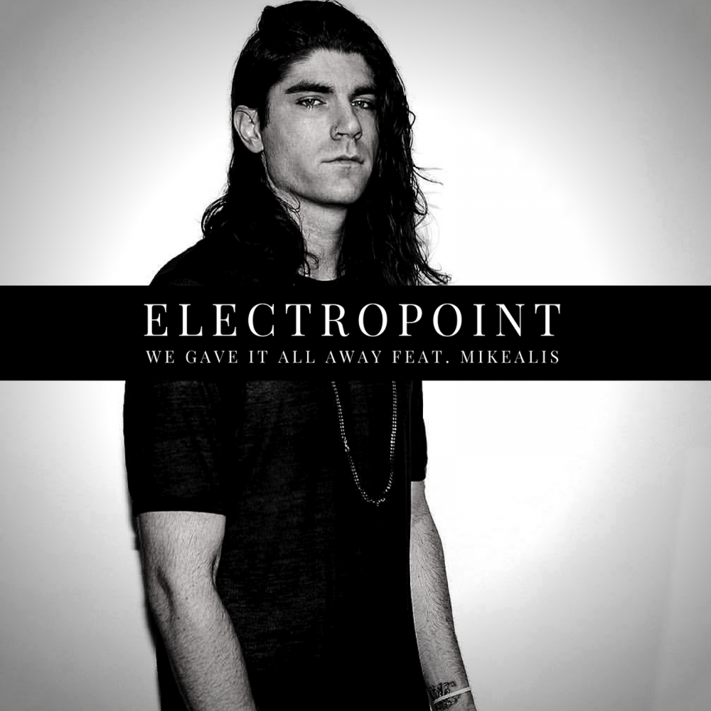"""Electropoint Releases A New EDM-Hip-Hop Single, """"We Gave It All Away"""" Featuring Mikealis."""