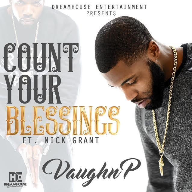 New Video: Vaughn P – Count Your Blessings Featuring Nick Grant | @vaughnprnb @NickGrantmusic