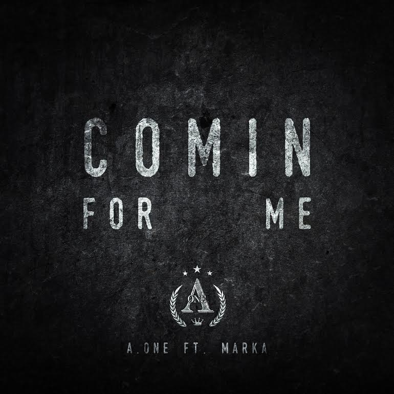 New Video: A.One – Comin For Me Featuring Marka | @Aoneofficial88