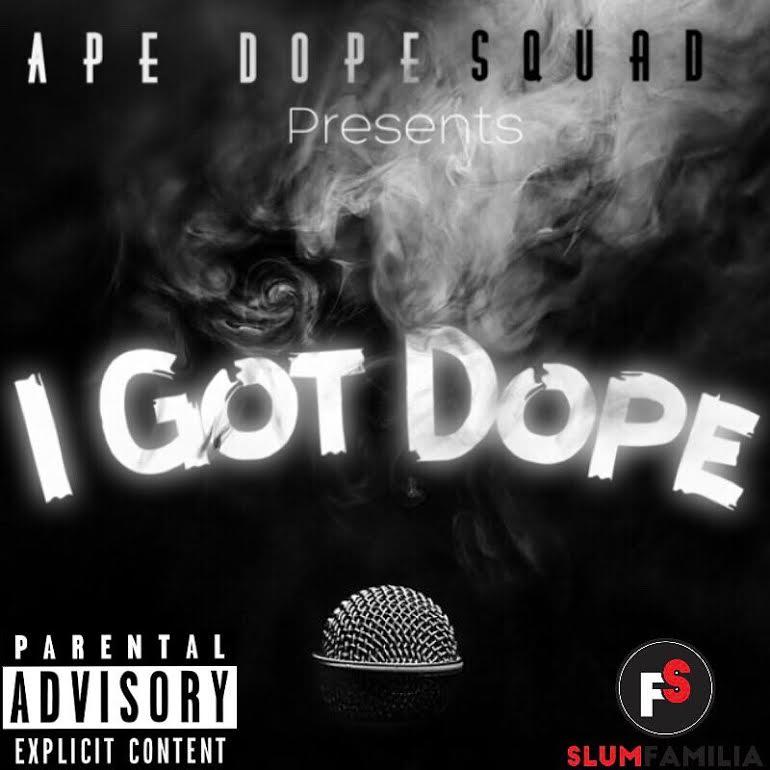 New Music: Ape Dope Squad – I Got Dope   @1Tonep @H3Entertainment