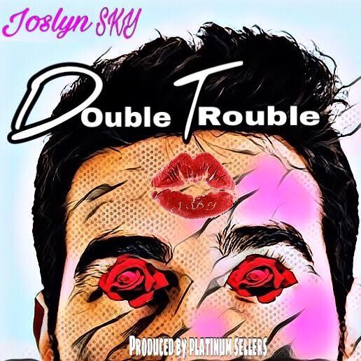 New Music: Joslyn Sky – Double Trouble   @joslynsky