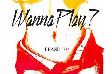 Brand Nu – Wanna Play Artwork