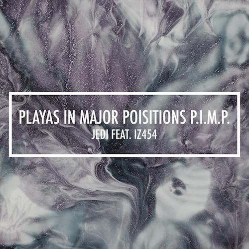 New Music: Jedi – Playas In Major Position PIMP Featuring Iz454   @Jedimuzik