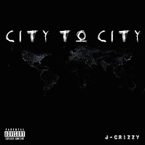 New Music: J-Crizzy – City to City | @jcrizzymusic