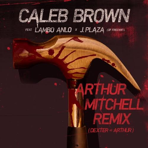 New Music: Caleb Brown – Arthur Mitchell Featuring Lambo Anlo And J. Plaza | @TheCalebBrown