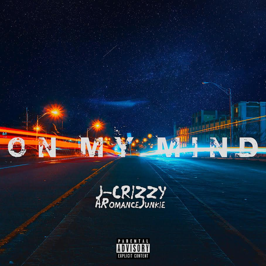 New Music: J Crizzy – On My Mind Featuring ARomanceJunkie | @jcrizzymusic