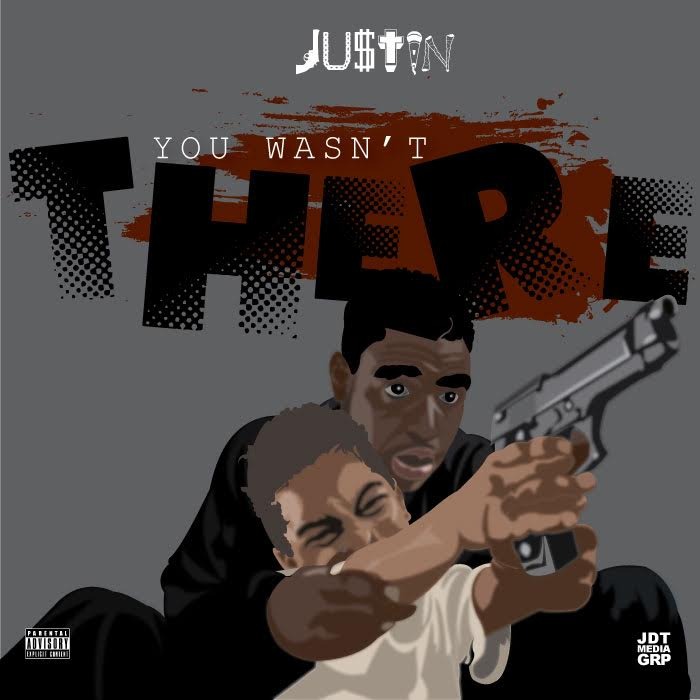 New Music: JU$TIN – You Wasn't There | @JUSTHUSTLE_Bx