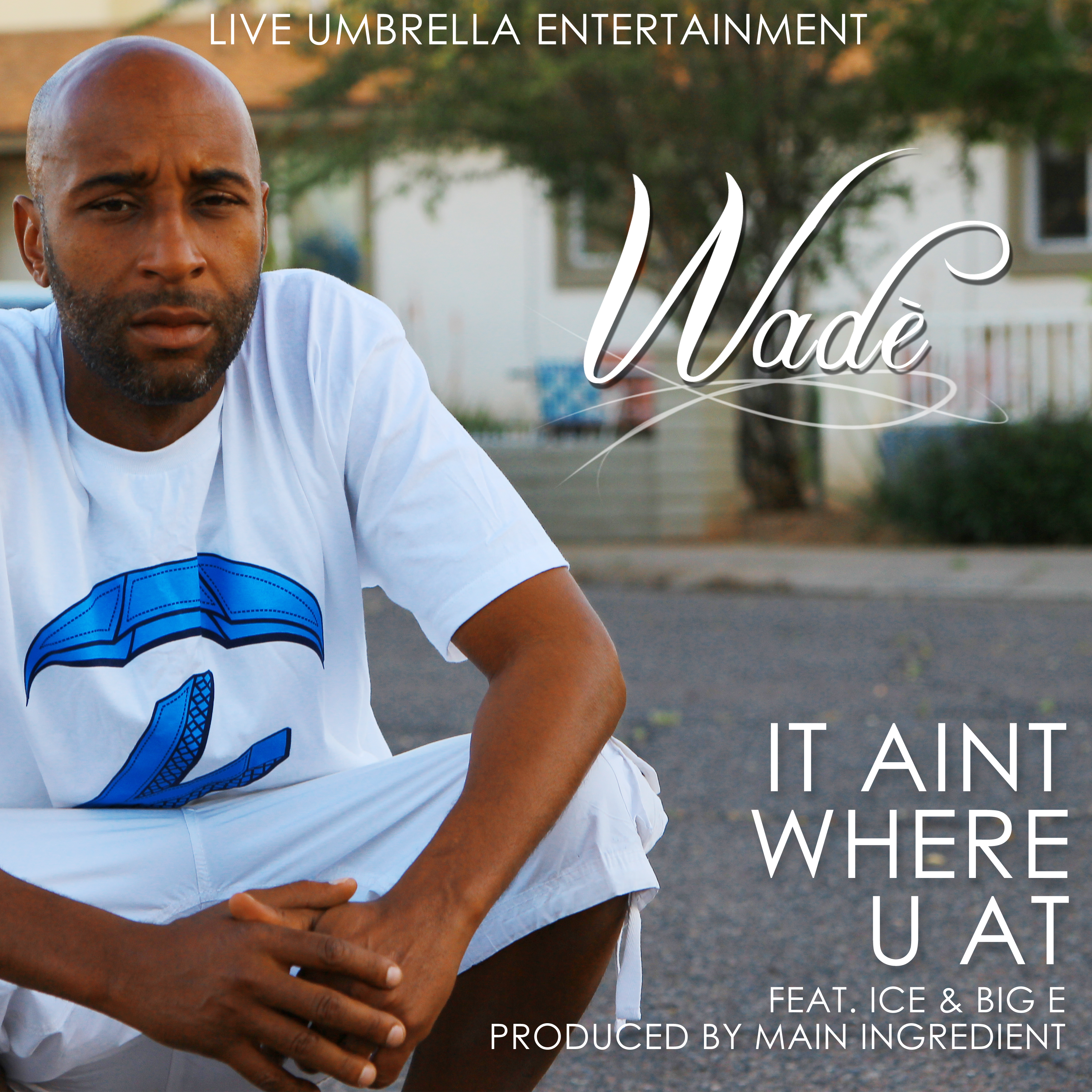 New Music: Wade – It Aint About Where Your At   @wadedigthat
