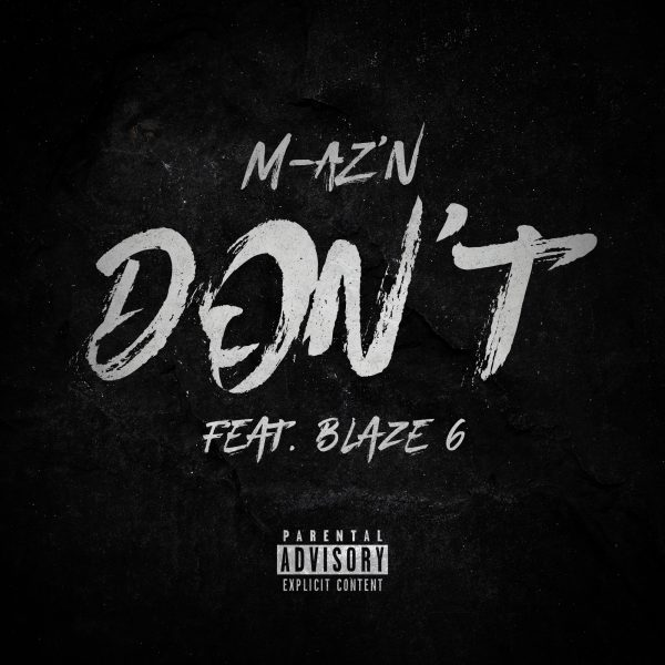 """Don't"" By: M-aZ'n Feat. Blaze 6"