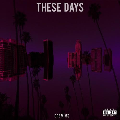 New Music: Dre Mims – These Days | @DreKillz
