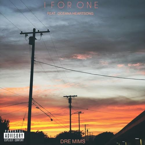 New Music:  Dre Mims – I For One Featuring Oceana Heartsong | @DreKillz