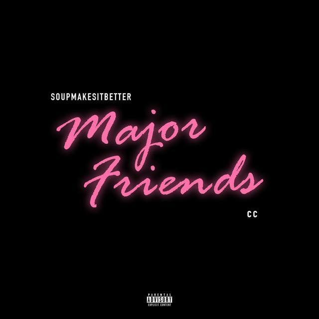 New Music: Soupmakesitbetter – Major Friends | @SoupMakesBetter