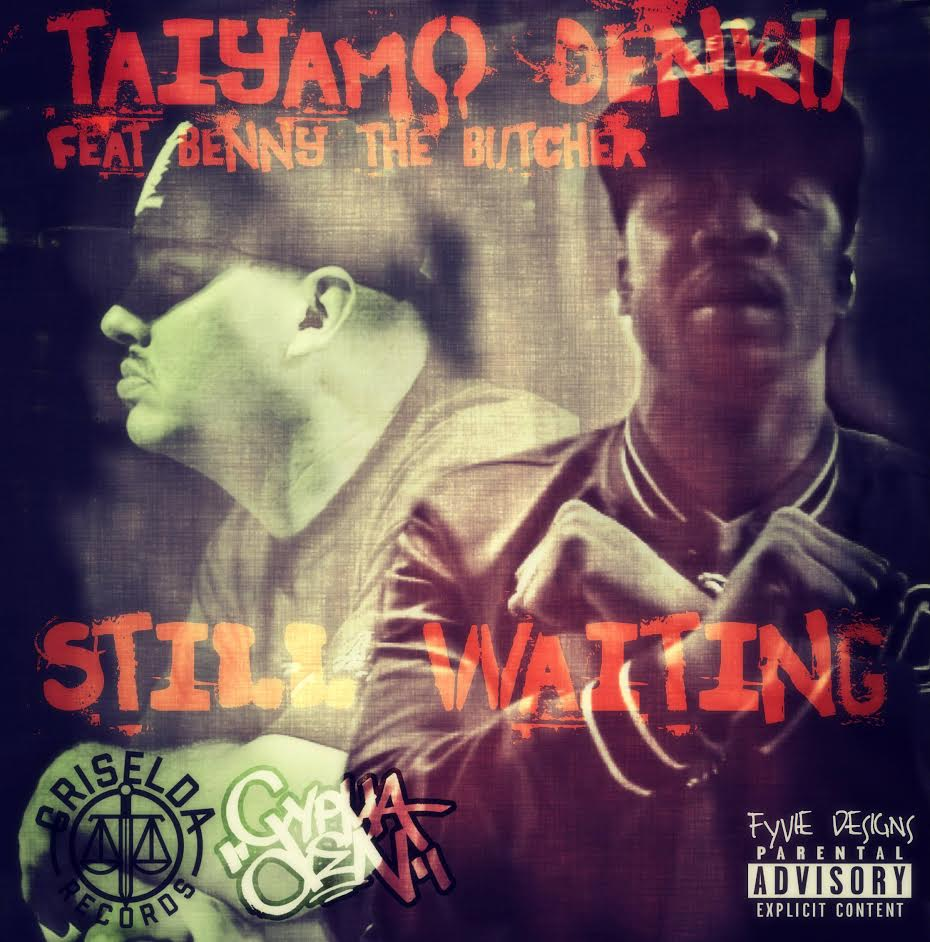New Music: Taiyamo Denku – Still Waiting Featuring Benny The Butcher | @TaiyamoDenku  @BennyBsf