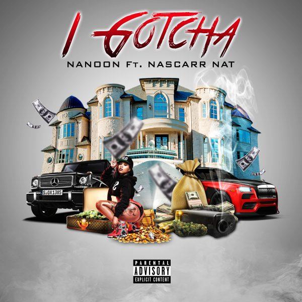 Nanoon Feat. Nascarr Nat – I Gotcha
