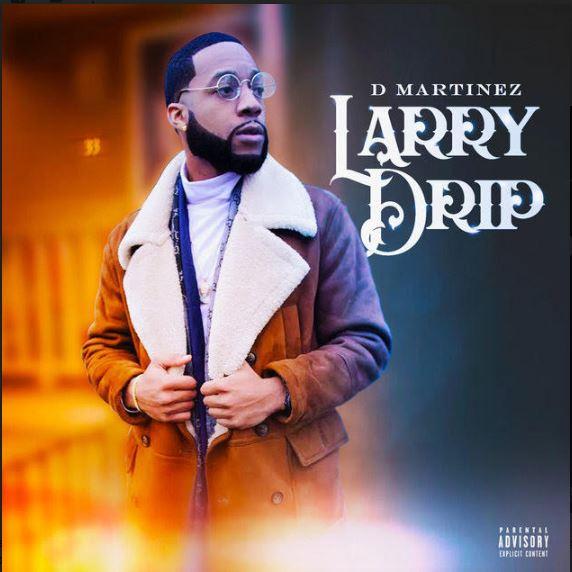 New Music: DMartinez – Larry Drip | @DMoneyMartinez