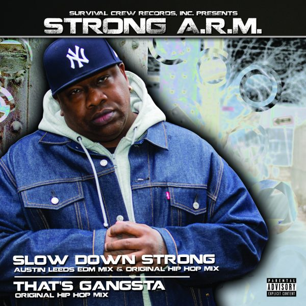 "SURVIVAL CREW RECORDS, INC. PRESENTS STRONG A.R.M. and his new E.P. ""SLOW DOWN STRONG / THAT'S GANGSTA"""