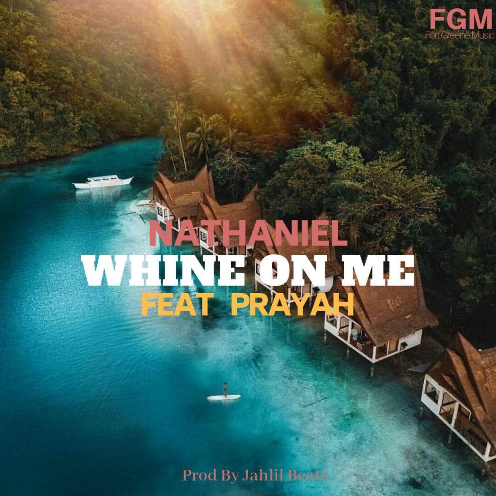 New Music: Nathaniel – Whine Featuring Prayah | @NathanielRnB