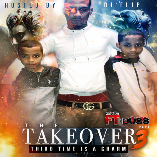 "Buss Of FT – The Takeover Pt. 3 ""3rd Time Is A Charm"""