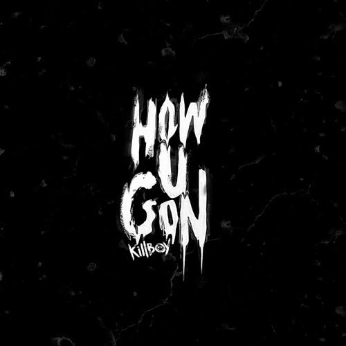 New Video: KILLBOY – How You Gon | @killboy