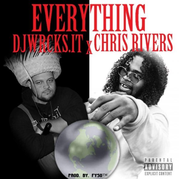 EVERYTHING – DJWRCKS.iT X CHRIS RIVERS (Prod. By. FYSO™️)