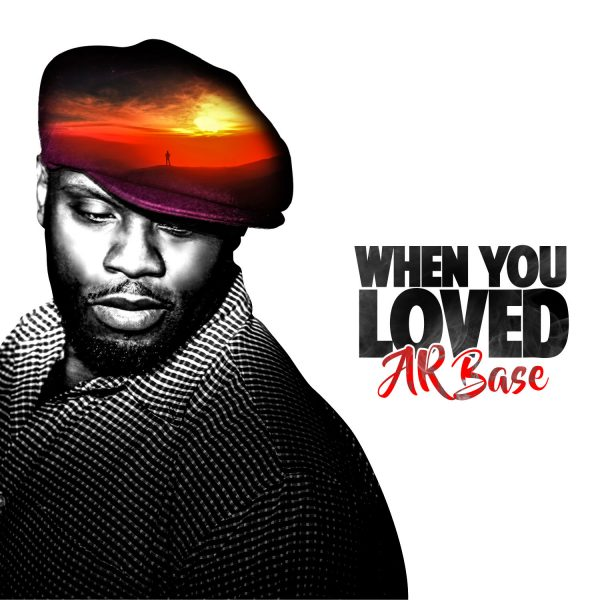 """""""When You Loved,"""" by AR Base, is Valentine's Cut that Aims Straight for the Heart"""