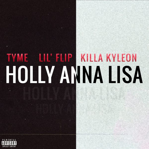 "Houston Rap Artists, ""Tyme, Lil Flip, and Killa Kyleon "" link-up and collaborate on their latest single ""HOLLY ANNA LISA """