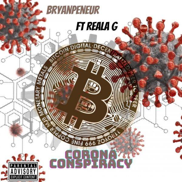 Bryanpreneur – Corona Conspiracy (feat. Reala G) Single