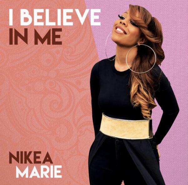 Nikea Marie – I Believe In Me