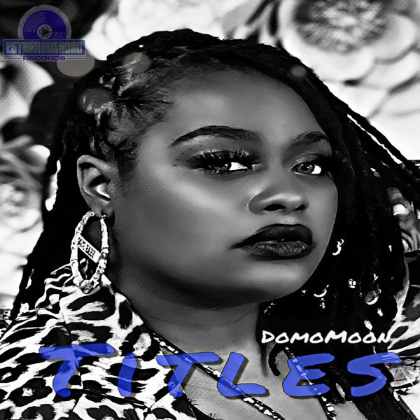 """DomoMoon Releases Her 2nd Single on ER The Label entitled """"Titles""""; a follow up to her first single release on the label """"Ring, Ring, Ring"""""""